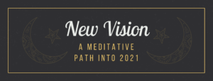 New Vision: A Meditative Path into 2020 @ Online